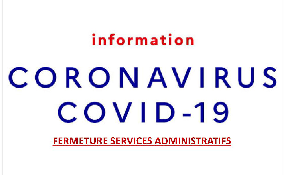 <span style='color:#8B1434;font-size:12px;'>INFORMATION COVID-19</span><br> Fermeture services administratifs